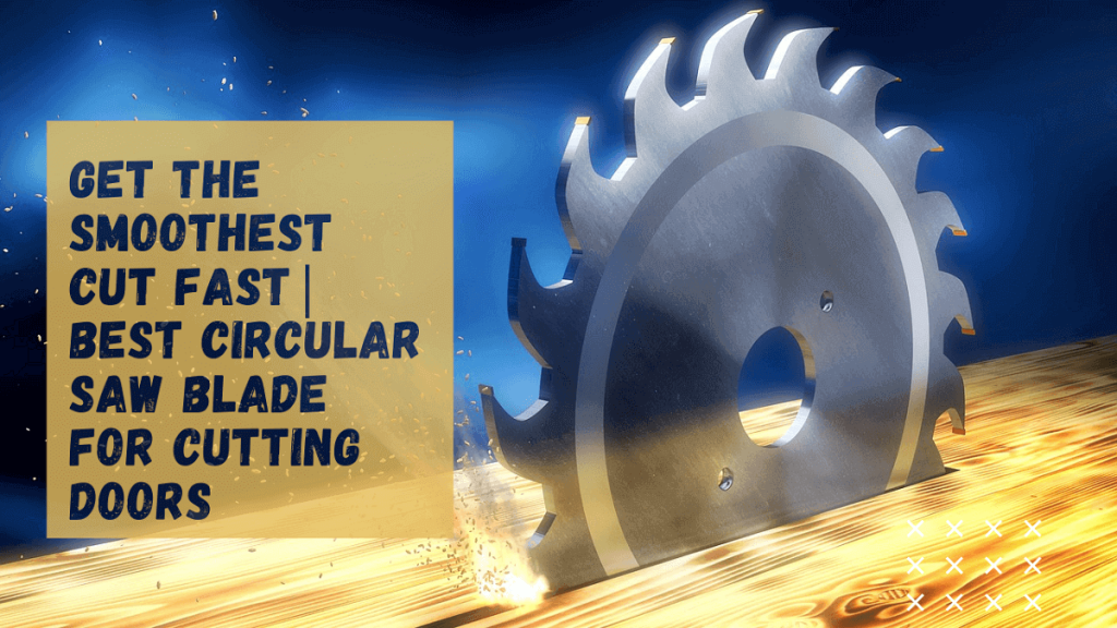 Best Circular Saw Blade For Cutting Doors