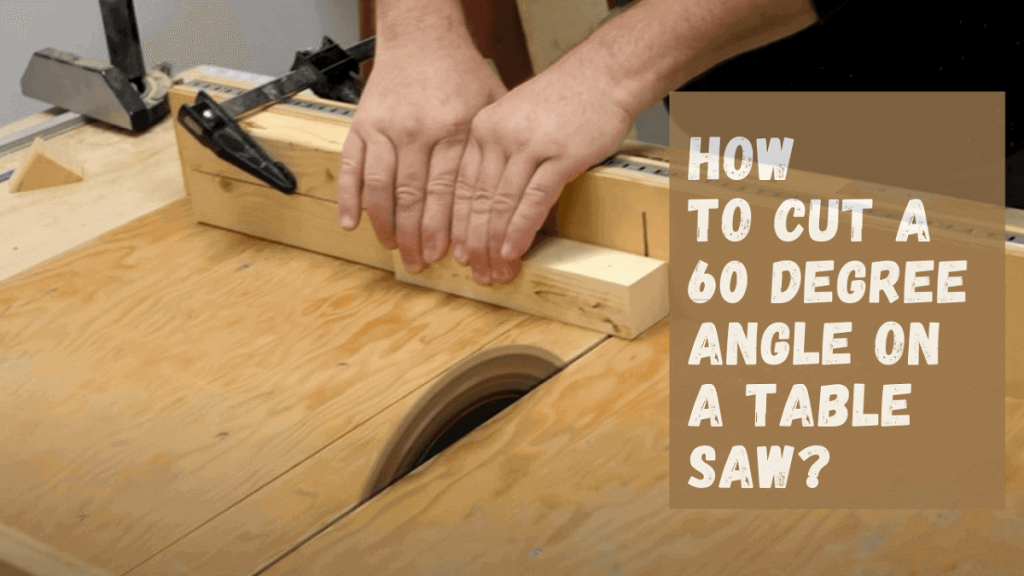 How To Cut A 60 Degree Angle On A Table Saw